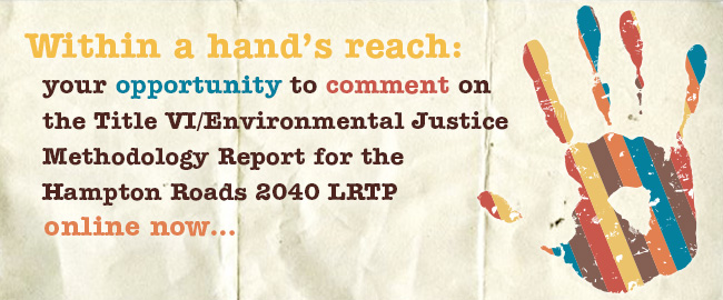 Click for the Hampton Roads 2040 Long-Range Transportation Plan: Candidate Project Evaluation Title VI/Environmental Justice Methodology: DRAFT Report